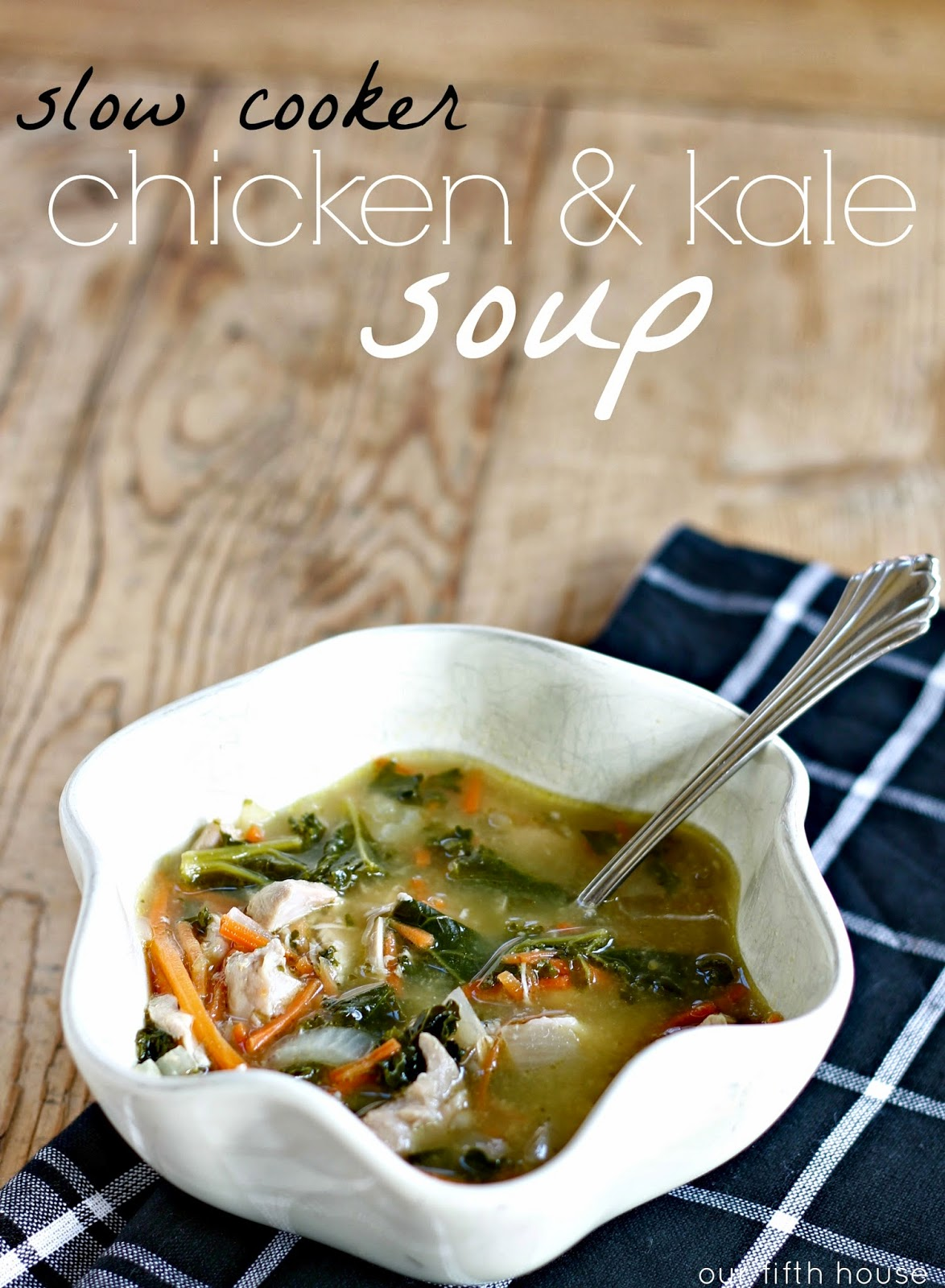 slow cooker chicken & kale soup - Our Fifth House